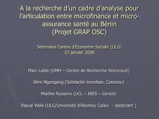 Marc Labie (UMH � Centre de Recherche Warocqu�) Il�re Ngongang (Solidarit� mondiale, Cotonou)