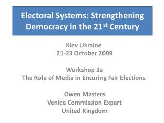Electoral  Systems: Strengthening Democracy in the 21 st  Century