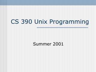 CS 390 Unix Programming