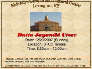 Dutta Jayanthi Utsav Date: 12/23/2007 (Sunday) Location: BTCC Temple Time: 8:30am – 10:00am