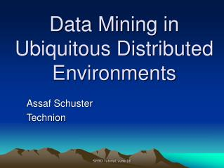 Data Mining in Ubiquitous Distributed Environments