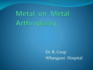 Metal  on  Metal  Arthroplasty