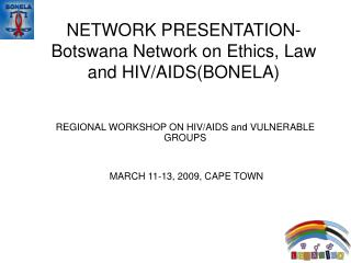 NETWORK PRESENTATION-Botswana Network on Ethics, Law and HIV/AIDS(BONELA)