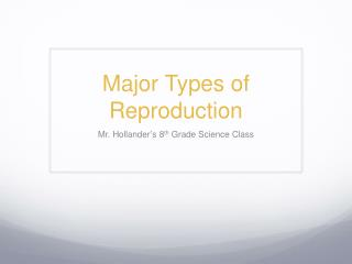 Major Types of Reproduction