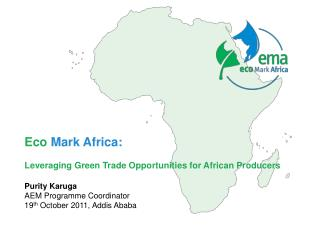 Eco  Mark Africa:  Leveraging Green Trade Opportunities for African Producers Purity Karuga