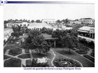 Quartel da guarda territorial e pra�a Rodrigues Alves