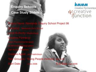 Project Name: Newlands Enquiry School Project 08 School(s):   Newlands Girls School