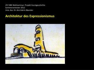 257.080 Wahlseminar: Projekt Kunstgeschichte Sommersemester 2012 Univ. Ass. Dr. Ann Katrin Bäumler