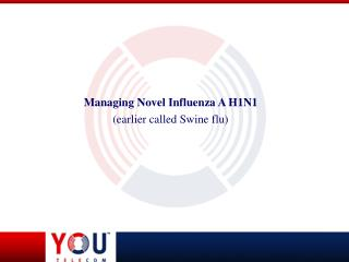 Managing Novel Influenza A H1N1 (earlier called Swine flu)
