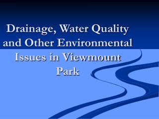 Drainage, Water Quality and Other Environmental  Issues in Viewmount Park