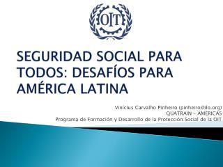 SEGURIDAD SOCIAL PARA TODOS: DESAFÍOS PARA AMÉRICA LATINA