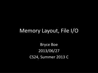 Memory Layout, File I/O