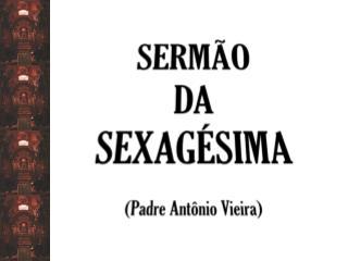 SERMÃO  DA  SEXAGÉSIMA (Padre Antônio Vieira)
