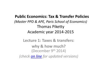 Lecture 1: Taxes & transfers:  why & how much? ( December  9 th  2014)