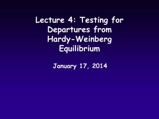 Lecture 4: Testing for Departures from Hardy-Weinberg Equilibrium