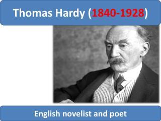 Thomas Hardy ( 1840-1928 )