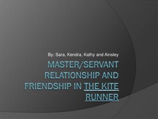 Master/Servant Relationship and Friendship In  The Kite Runner