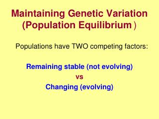 Maintaining Genetic Variation (Population Equilibrium 	)