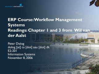 ERP Course: Workflow Management Systems Readings: Chapter 1 and 3 from  Wil van der Aalst