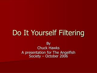 Do It Yourself Filtering