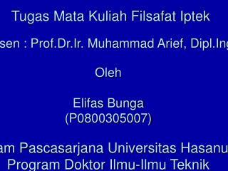 PENGENALAN FILSAFAT   Tugas Mata Kuliah Filsafat Iptek  Dosen : Prof.Dr.Ir. Muhammad Arief, Dipl.Ing  Oleh   Elifas Bung