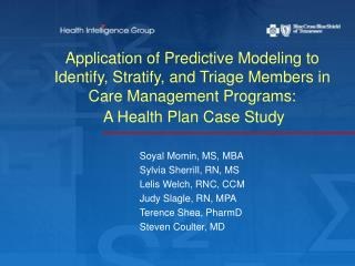 Application of Predictive Modeling to  Identify, Stratify, and Triage Members in  Care Management Programs:  A Health Pl