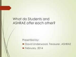 What do Students and ASHRAE offer each other?