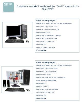 """Equipamentos  PC MIC  à venda  nas  lojas """"Tien21""""  a partir do dia  30/01/2007"""