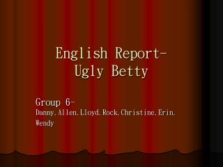 English Report- Ugly Betty