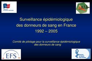 Surveillance épidémiologique  des donneurs de sang en France 1992 – 2005