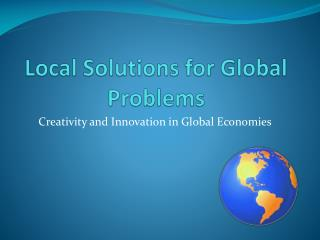 Local Solutions for Global Problems