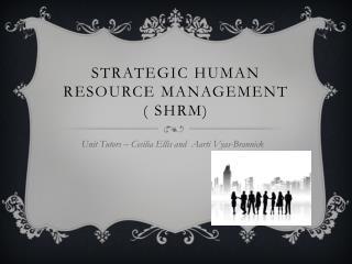 Strategic Human Resource Management  ( SHRM)