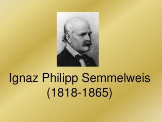 Ignaz Philipp Semmelweis (1818-1865)
