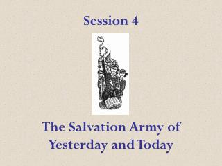 Session 4 The Salvation Army of Yesterday and Today