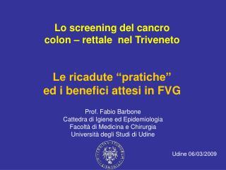 """Lo screening del cancro  colon – rettale nel Triveneto Le ricadute """"pratiche"""""""