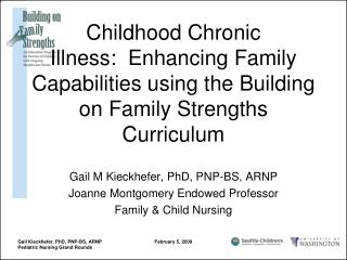 Gail M Kieckhefer, PhD, PNP-BS, ARNP Joanne Montgomery Endowed Professor Family & Child Nursing
