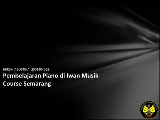 HERLIN AGUSTINA, 2501404065 Pembelajaran Piano di Iwan Musik Course Semarang