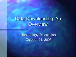 Data Downloading: An Overview