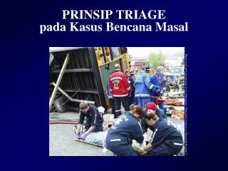 PRINSIP TRIAGE  pada Kasus Bencana Masal