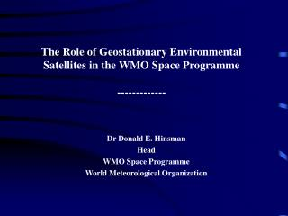The Role of Geostationary Environmental Satellites in the WMO Space Programme -------------