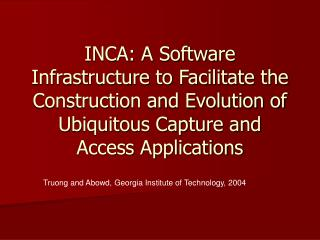 Truong and Abowd, Georgia Institute of Technology, 2004