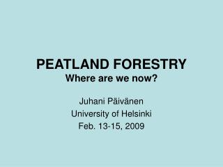 PEATLAND FORESTRY Where are we now?