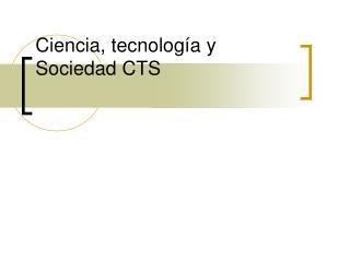 Ciencia, tecnología y Sociedad CTS