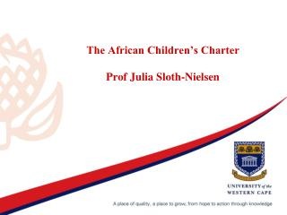 The African Children's Charter  Prof Julia Sloth-Nielsen