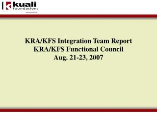 KRA/KFS Integration Team Report KRA/KFS Functional Council Aug. 21-23, 2007