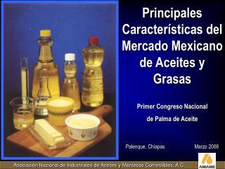 Principales Características del Mercado Mexicano de Aceites y Grasas Primer Congreso Nacional