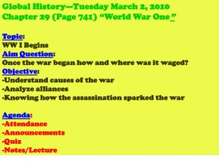 "Global History—Tuesday March 2, 2010 Chapter 29 (Page 741) ""World War One "" Topic :  WW I Begins"