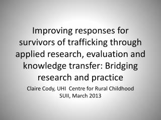Claire Cody, UHI  Centre for Rural Childhood SUII, March 2013