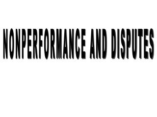 NONPERFORMANCE AND DISPUTES