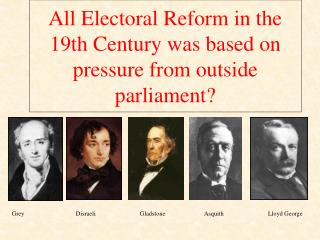 All Electoral Reform in the  19th Century was based on pressure from outside parliament?
